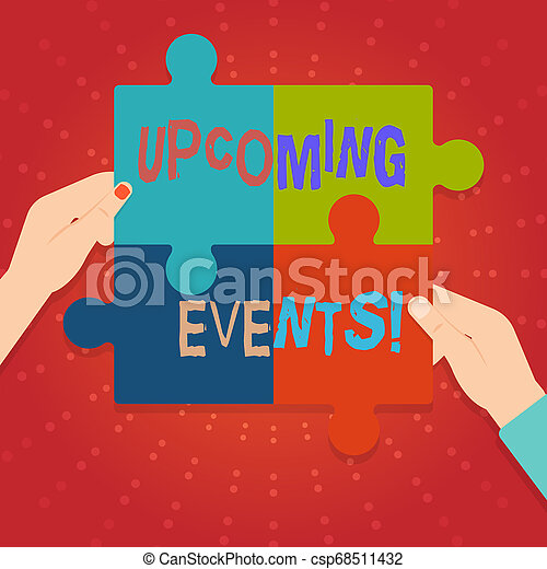 Text sign showing Upcoming Events. Conceptual photo thing that will happens or takes place soon planned occasion Four Blank Multi Color Jigsaw Puzzle Tile Pieces Put Together by Human Hands. - csp68511432