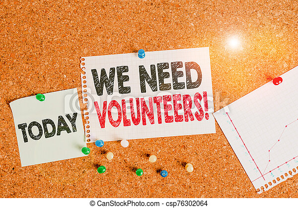 Text sign showing We Need Volunteers. Conceptual photo someone who does work without being paid for it Corkboard color size paper pin thumbtack tack sheet billboard notice board. - csp76302064