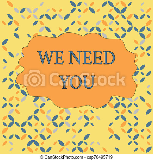 Text sign showing We Need You. Conceptual photo to fulfill the needs of the assignment duty or obligation Seamless Endless Infinite Summer Autumn Leaf Texture Multicolored Pattern. - csp70495719
