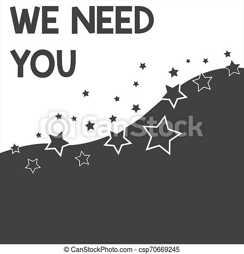 Text sign showing We Need You. Conceptual photo to fulfill the needs of the assignment duty or obligation Abstract photo Black and White Background Stars and Wave Yin Yang Style. - csp70669245