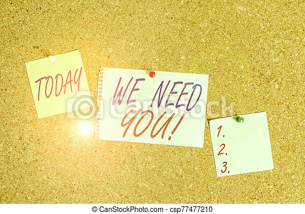 Text sign showing We Need You. Conceptual photo asking someone to work together for certain job or target Corkboard color size paper pin thumbtack tack sheet billboard notice board. - csp77477210