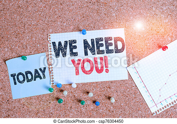 Text sign showing We Need You. Conceptual photo asking someone to work together for certain job or target Corkboard color size paper pin thumbtack tack sheet billboard notice board. - csp76304450