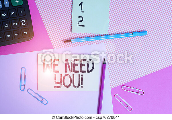 Text sign showing We Need You. Conceptual photo asking someone to work together for certain job or target writing equipments with stationary and plain note paper placed on the table. - csp76278841