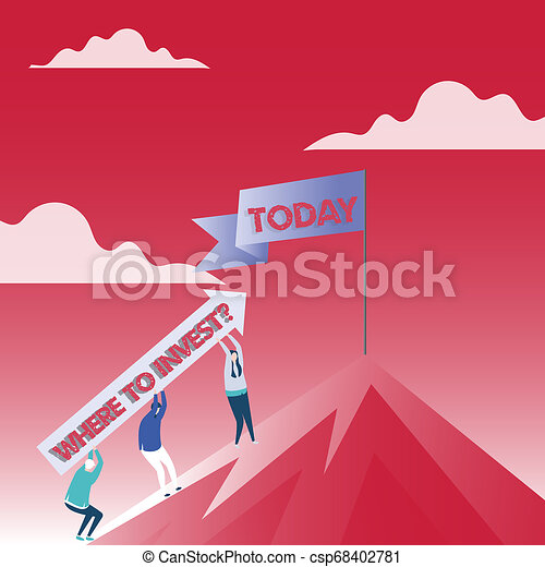 Text sign showing Where To Invest question. Conceptual photo asking about actions or process of making more money People Holding Arrow Going Up the Mountain. Blank Banner on Pole at the Peak. - csp68402781