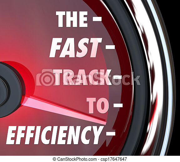 The Fast Track to Efficiency words on a red speedometer to illustrate effective efforts to improve or increase efficiency in a business, organization or company - csp17647647
