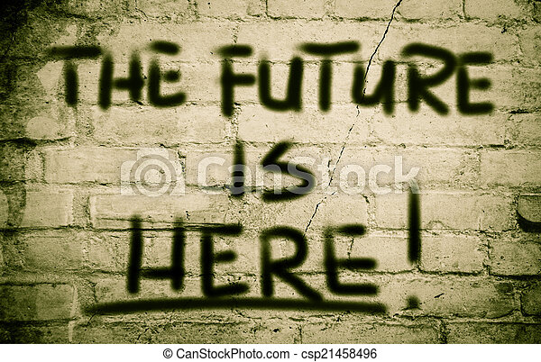The Future Is Here Concept - csp21458496