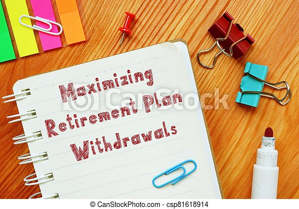 The image contains the inscription Maximizing Retirement Plan Withdrawals on a notepad sheet. - csp81618914