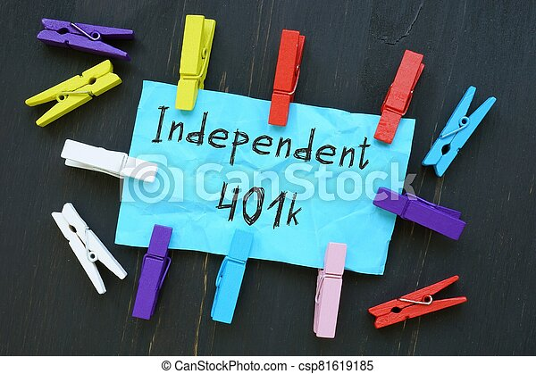 The image contains the inscription Independent 401k on a notepad sheet. - csp81619185