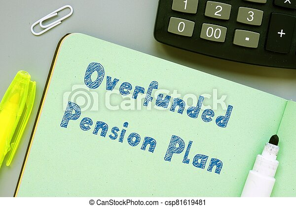 The image contains the inscription Overfunded Pension Plan on a notepad sheet. - csp81619481
