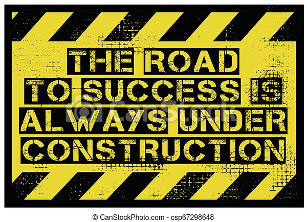 The Road To Success Is Always Under Construction motivation quote - csp67298648