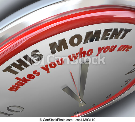 This Moment Makes You Who You Are Clock Turning Point Truth - csp14393110