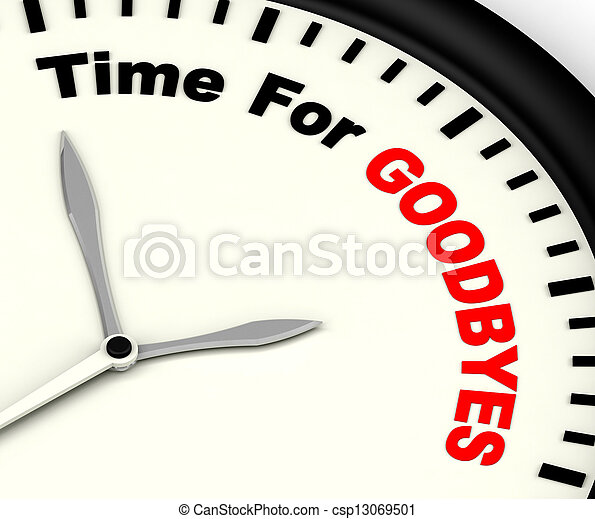 Time For Goodbyes Message Meaning Farewell Or Bye - csp13069501