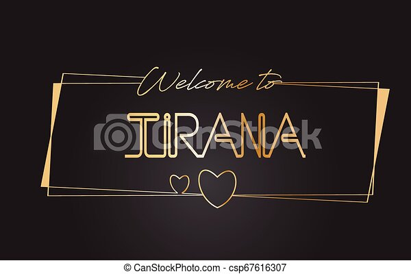 Tirana Welcome to Golden text Neon Lettering Typography Vector Illustration. - csp67616307