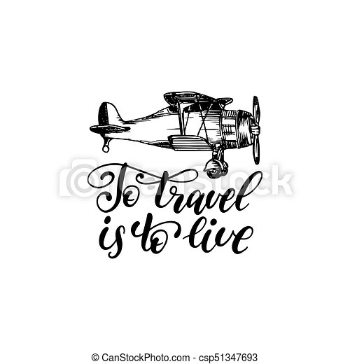 To Travel Is Live Hand Lettering Poster Vector Label Template With Drawn Airplane Illustration Touristic Emblem Design