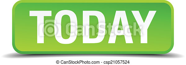 Today green 3d realistic square isolated button - csp21057524