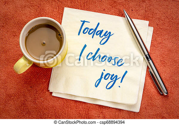 Today I Choose Joy Positive Affirmation Today I Choose Joy Positive Affirmation Handwriting On A Napkin With A Cup Of Canstock