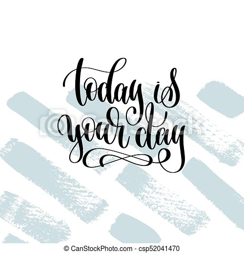 Today Is Your Day Hand Lettering Inscription Motivation And