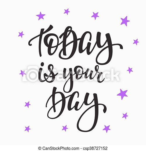 Today Is Your Day Quote Typography Today Is Your Day Quote