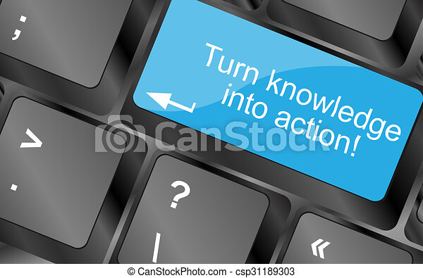 Turn knowledge into action. Computer keyboard keys with quote button. Inspirational motivational quote. Simple trendy design - csp31189303