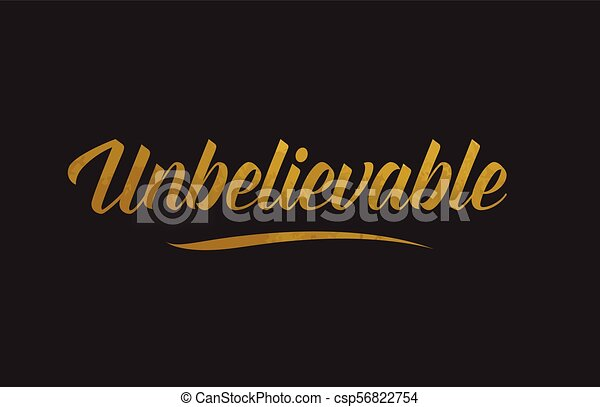 Unbelievable gold word text illustration typography - csp56822754