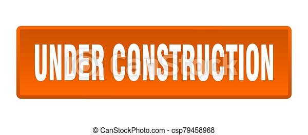 under construction button. under construction square orange push button - csp79458968