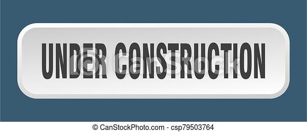 under construction button. under construction square 3d push button - csp79503764