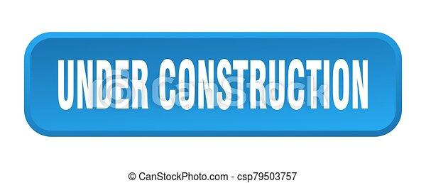 under construction button. under construction square 3d push button - csp79503757
