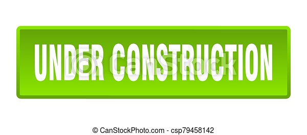 under construction button. under construction square green push button - csp79458142