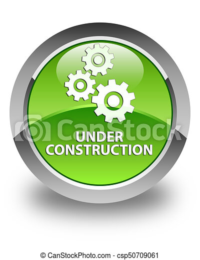 Under construction (gears icon) glossy green round button - csp50709061