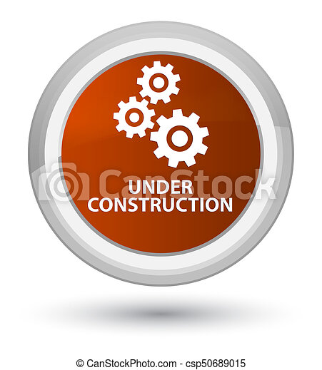 Under construction (gears icon) prime brown round button - csp50689015