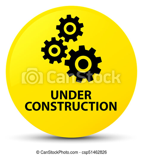 Under construction (gears icon) yellow round button - csp51462826