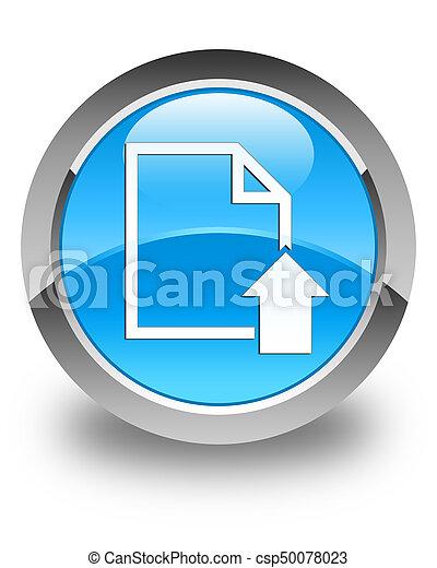 Upload document icon glossy cyan blue round button - csp50078023