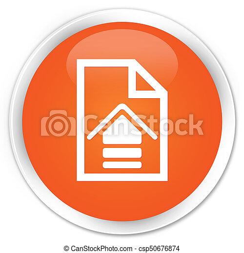 Upload document icon premium orange round button - csp50676874