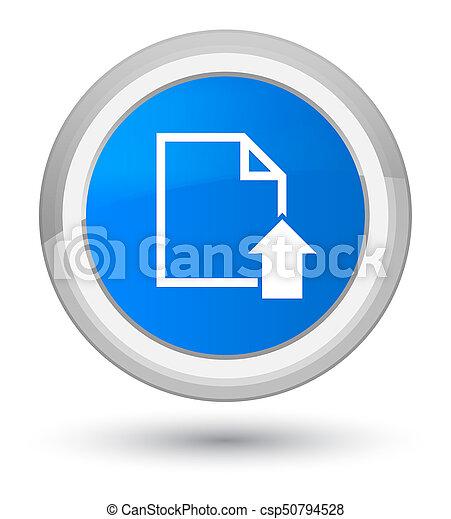 Upload document icon prime cyan blue round button - csp50794528