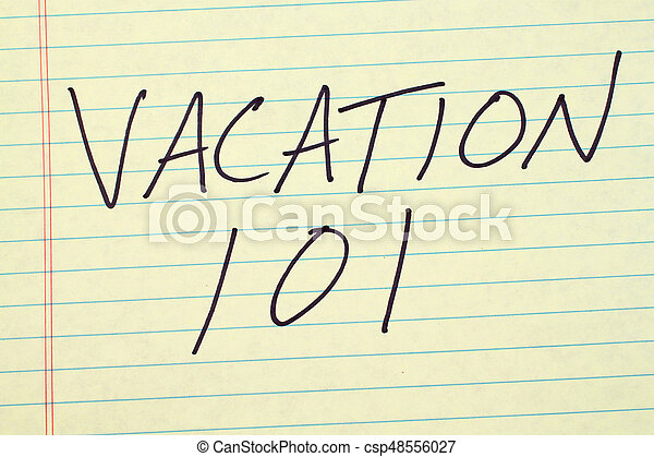 """Vacation 101 on a yellow legal pad. The words """"vacation ..."""