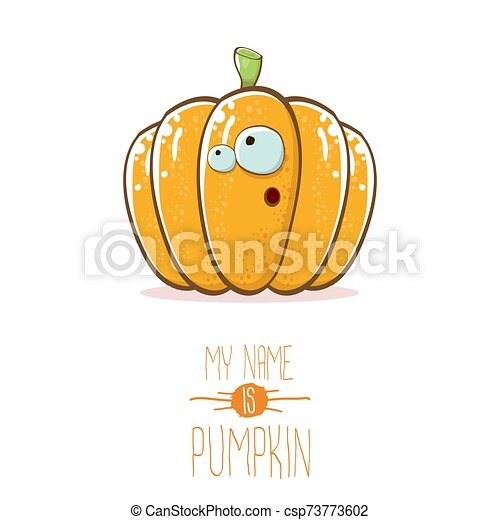 vector funny cartoon cute orange smiling pumkin isolated on white background. My name is pumkin vector concept illustration. vegetable funky halloween or thanksgiving day character - csp73773602