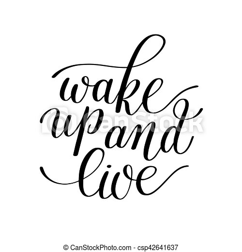 Wake Up and Live, Motivational Quote, Handwritten Illustration i - csp42641637