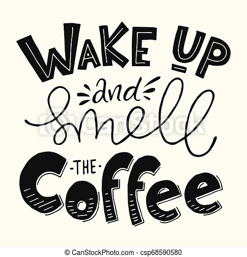 Wake Up And Smell The Coffee Lettering Coffee Quotes Vector Poster Card Calligraphy Design Wake Up And Smell The Coffee Canstock