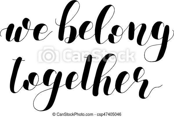 fba507011 We belong together. lettering illustration. We belong together ...