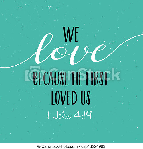 we love because he first loved us bible scripture verse typography