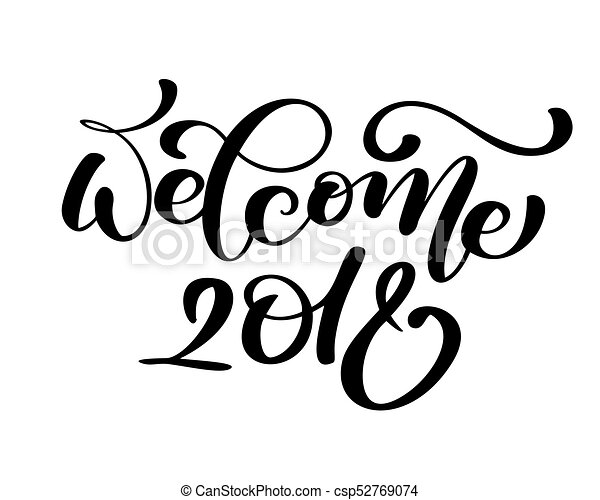 Welcome 2018 greeting lettering phrase. Holiday letter ink illustration. Xmas calligraphy card - csp52769074