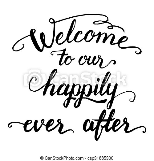 welcome to our happily ever after calligraphy welcome to