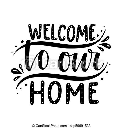 Welcome to our home. inspirational quote.hand drawn ...