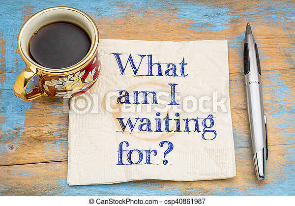 What am I waiting for? - csp40861987
