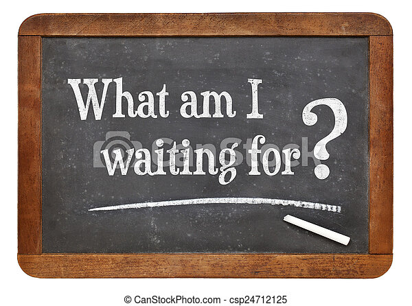 What am I waiting for? - csp24712125