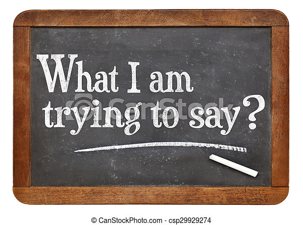 What I am trying to say? - csp29929274