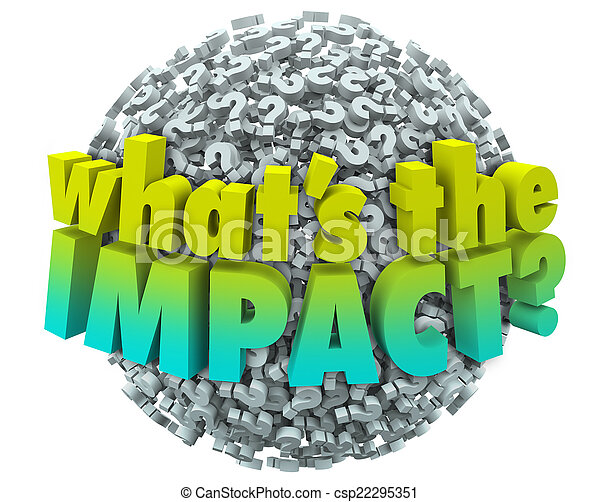 Whats the Impact Question Marks Effect Consequence Result Outcom - csp22295351