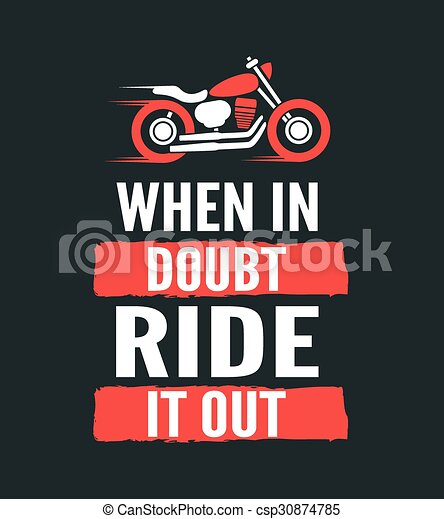 When in doubt, ride it out - motivational motorcycle quote. Hand drawn typography poster. Vector calligraphy lettering - csp30874785