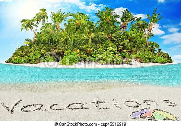 "Whole tropical island within atoll in tropical Ocean and inscription ""Vacations"" in the sand on a tropical island. - csp45316919"