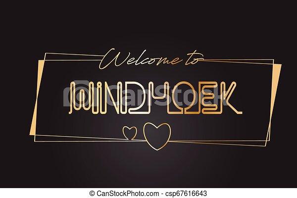 Windhoek Welcome to Golden text Neon Lettering Typography Vector Illustration. - csp67616643
